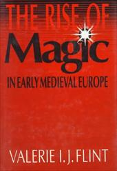 The Rise of Magic in Early Medieval Europe - Flint, Valerie I. J.