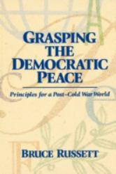 Grasping the Democratic Peace : Principles for a Post-Cold War World - Bruce Russett