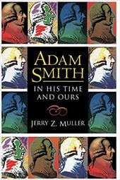 Adam Smith in His Time and Ours: Designing the Decent Society - Muller, Jerry Z.