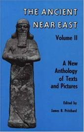 Ancient Near East, Volume 2: A New Anthology of Texts and Pictures - Pritchard, James B.