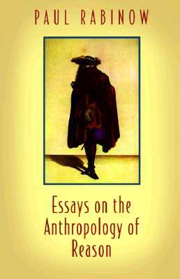 Essays on the Anthropology of Reason - Paul Rabinow