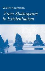 From Shakespeare to Existentialism - Walter Arnold Kaufmann