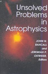 Unsolved Problems in Astrophysics - Bahcall, John N. / Ostriker, Jeremiah P.
