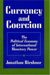 Currency and Coercion: The Political Economy of International Monetary Powers - Kirshner, Jonathan