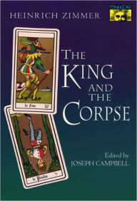 The King and the Corpse: Tales of the Soul's Conquest of Evil - Heinrich Robert Zimmer