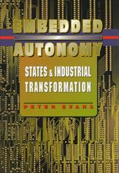 Embedded Autonomy: States and Industrial Transformation - Evans, Peter