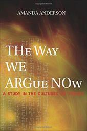 The Way We Argue Now: A Study in the Cultures of Theory - Anderson, Amanda