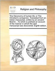 The Oeconomy of human life; or The Christian's companion. Translated from an Indian manuscript, written by an ancient Bramin. ; To which is prefixed an account of the manner in which the said manuscript was discovered. Eighth edition. - See Notes Multiple Contributors