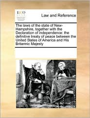 The laws of the state of New-Hampshire, together with the Declaration of independence: the definitive treaty of peace between the United States of America and His Britannic Majesty