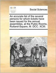 An accurate list of the several persons for whom tickets have been issued for the annual assemblies, at the Public Rooms, Rutland-Square, M. DCC. XCIII.