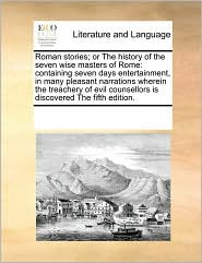 Roman Stories; Or The History Of The Seven Wise Masters Of Rome - See Notes Multiple Contributors