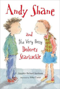 Andy Shane and the Very Bossy Dolores Starbuckle - Jennifer Richard Jacobson