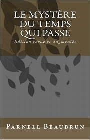 Le Mystere Du Temps Qui Passe: Une Approche Eschatologique Critique Des Principaux Calendriers Humains - Parnell Beaubrun