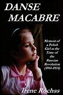 Danse Macabre: Memoir of a Polish Girl at the Time of the Russian Revolution (1914-1924)