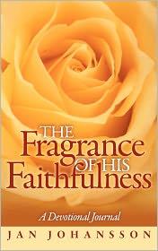 The Fragrance Of His Faithfulness - Jan Johansson