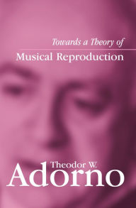 Towards a Theory of Musical Reproduction - Theodor W. Adorno