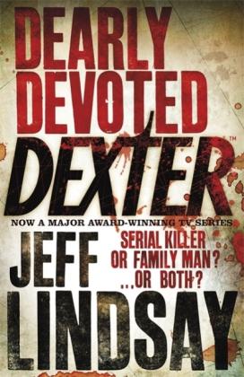 Dexter Morgan: Dearly Devoted Dexter - Lindsay, Jeff