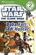 DK Readers: Star Wars: The Clone Wars: Boba Fett, Jedi Hunter (DK Reader - Level 2)