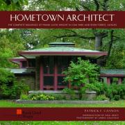 Hometown Architect: The Complete Buildings of Frank Lloyd Wright in Oak Park and River Forest, Illinois: The Complete Buildings of Frank Wright in Oak ... River Forest, Illinois (Pomegranate Catalog)