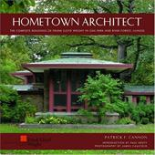 Hometown Architect: The Complete Buildings of Frank Lloyd Wright in Oak Park and River Forest, Illinois - Cannon, Patrick F. / Caulfield, James / Kruty, Paul