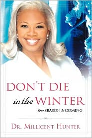 Don't Die in the Winter: Your Season Is Coming - Millicent Hunter