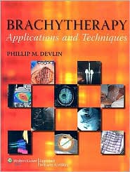 Brachytherapy: Applications and Techniques - Phillip M. Devlin (Editor)