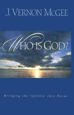 Who Is God?: Bringing the Infinite Into Focus - McGee, J. Vernon