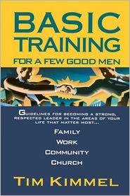 Basic Training for a Few Good Men - Tim Kimmel