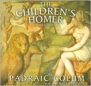 The Children's Homer: The Adventures of Odysseus and the Tale of Troy - Padraic Colum, Read by Robert Whitfield