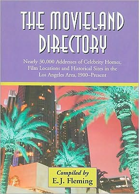 The Movieland Directory: Nearly 30,000 Addresses of Celebrity Homes, Film Locations and Historical Sites in the Los Angeles Area, 1900-Present