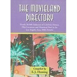 The Movieland Directory: Nearly 30,000 Addresses of Celebrity Homes, Film Locations and Historical Sites in the Los Angeles Area, 1900-Present - E. J. Fleming