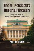 The St. Petersburg Imperial Theaters: Stage and State in Revolutionary Russia, 1900-1920