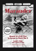 Marauder: Memoir of A B-26 Pilot in Europe in World War II [Large Print]