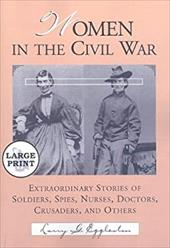 Women in the Civil War: Extraordinary Stories of Soldiers, Spies, Nurses, Doctors, Crusaders, and Others - Eggleston, Larry G.