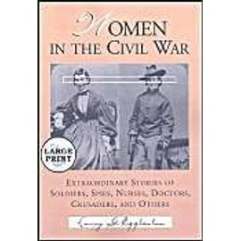 Women in the Civil War: Extraordinary Stories of Soldiers, Spies, Nurses, Doctors, Crusaders, and Others - Larry G. Eggleston