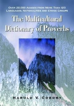 The Multicultural Dictionary of Proverbs: Over 20,000 Adages from More Than 120 Languages, Nationalities and Ethnic Groups - Cordry, Harold V.
