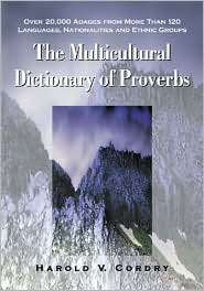 Multicultural Dictionary of Proverbs: Over 20,000 Adages from More Than 120 Languages, Nationalities and Ethnic Groups - Harold V. Cordry