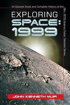Exploring Space: 1999: An Episode Guide and Complete History of the Mid?1970s Science Fiction Television Series