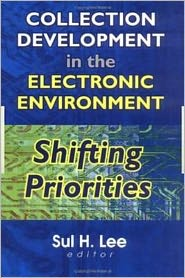 Collection Development in the Electronic Environment - Sul H Lee