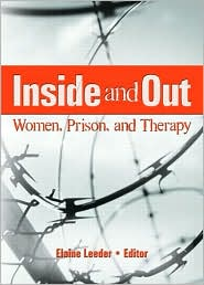 Inside and Out: Women, Prison, and Therapy - Elaine J. Leeder (Editor)