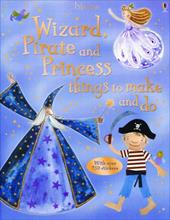 Wizard, Pirate and Princess Things to Make and Do [With Stickers] - Gilpin, Rebecca / Brocklehurst, Ruth / Watt, Fiona