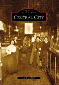 Central City, West Virginia (Images of America Series) - Lola Roush Miller