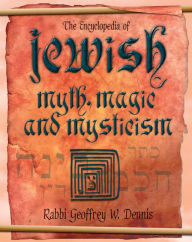 Encyclopedia of Jewish Myth, Magic and Mysticism - Geoffrey W. Dennis