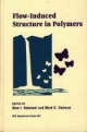 Flow-Induced Structure in Polymers - Alan I. Nakatani; Mark D. Dadmun