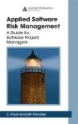 Applied Software Risk Management: A Guide for Software Project Managers