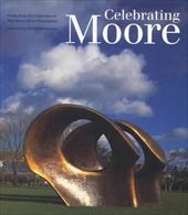 Celebrating Moore: Works from the Collection of the Henry Moore Foundation - Mitchinson, David / Bowness, Alan