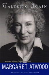 Waltzing Again: New and Selected Conversations with Margaret Atwood - Atwood, Margaret / Ingersoll, Earl G.