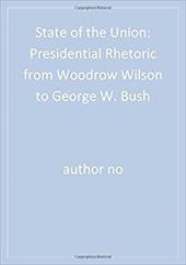 State of the Union: Presidential Rhetoric from Woodrow Wilson to George W. Bush - Kalb, Deborah / Peters, Gerhard / Woolley, John T.