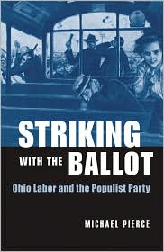 Striking with the Ballot: Ohio Labor and the Populist Party - Michael Pierce