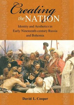 Creating the Nation: Identity and Aesthetics in Early Nineteenth-Century Russia and Bohemia - Cooper, David L.